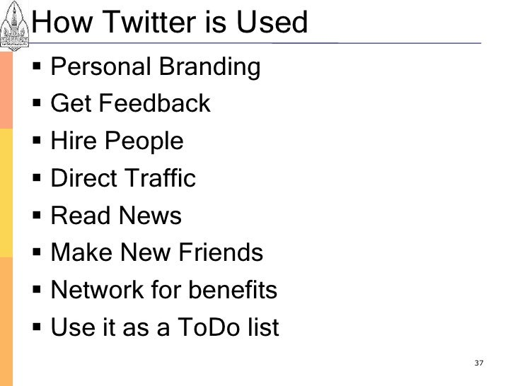 How Twitter is Used  Personal Branding  Get Feedback  Hire People  Direct Traffic  Read News  Make New Friends  Net...
