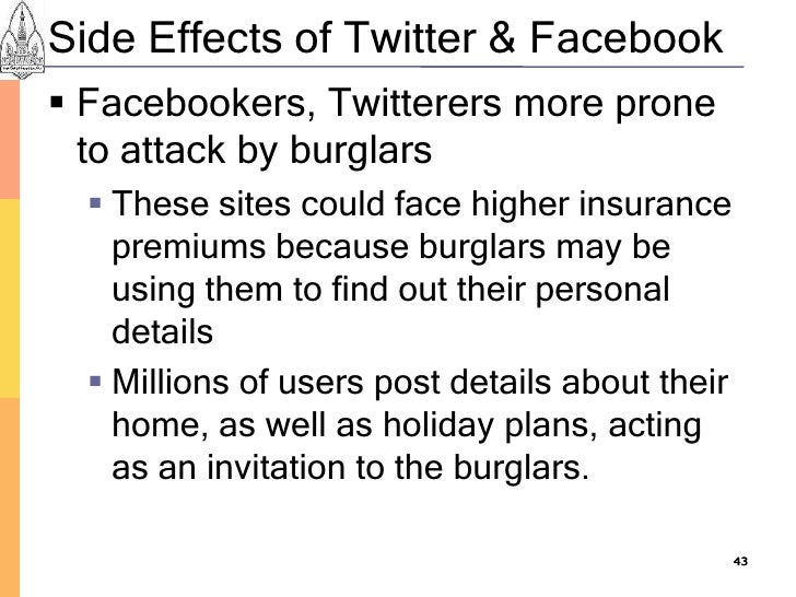 Side Effects of Twitter & Facebook  Facebookers, Twitterers more prone   to attack by burglars    These sites could face...