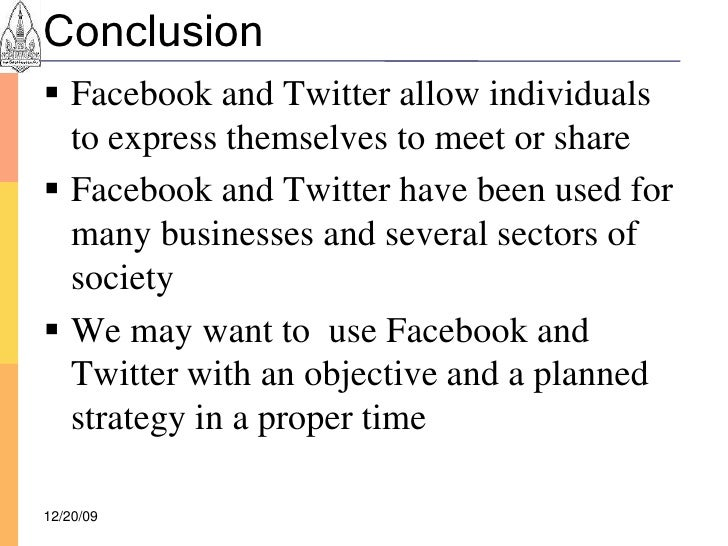 Conclusion  Facebook and Twitter allow individuals   to express themselves to meet or share  Facebook and Twitter have b...
