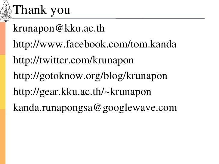 Thank you krunapon@kku.ac.th http://www.facebook.com/tom.kanda http://twitter.com/krunapon http://gotoknow.org/blog/krunap...