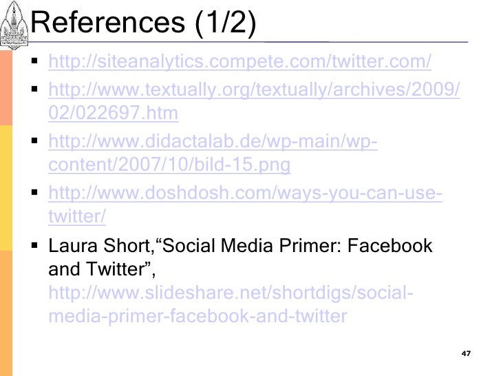 References (1/2)  http://siteanalytics.compete.com/twitter.com/  http://www.textually.org/textually/archives/2009/   02/...