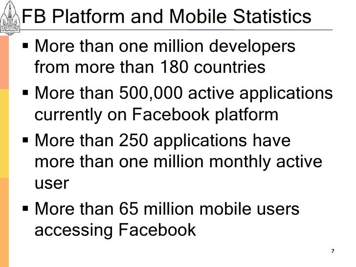 FB Platform and Mobile Statistics  More than one million developers   from more than 180 countries  More than 500,000 ac...