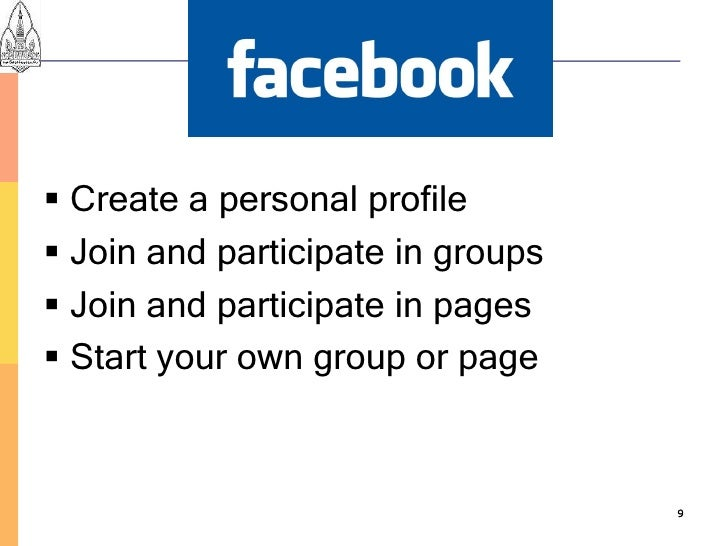  Create a personal profile  Join and participate in groups  Join and participate in pages  Start your own group or pag...