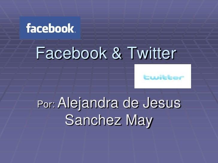 Facebook & Twitter   Por: Alejandra            de Jesus     Sanchez May
