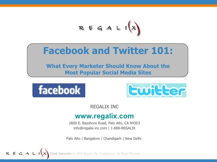 Facebook and Twitter 101: What Every Marketer Should Know About the Most Popular Social Media Sites REGALIX INC www.regali...