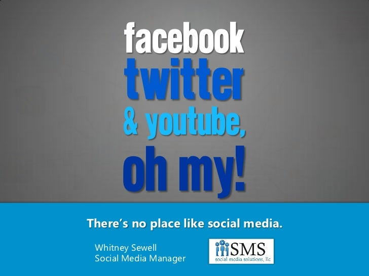 FACEBOOK       twitter       & youtube,       oh my!There's no place like social media. Whitney Sewell Social Media Manager