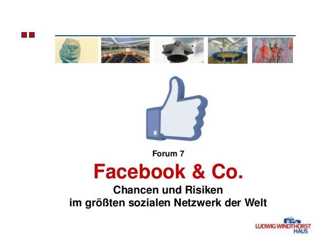 Forum 7    Facebook & Co.        Chancen und Risikenim größten sozialen Netzwerk der Welt