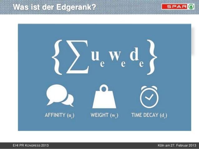 Was ist der Edgerank?       Der Edgerank ist ein weitgehend geheimer Algorithmus von       Facebook, der darüber entscheid...