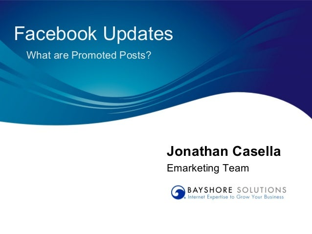 Facebook Updates What are Promoted Posts?                            Jonathan Casella                            Emarketin...