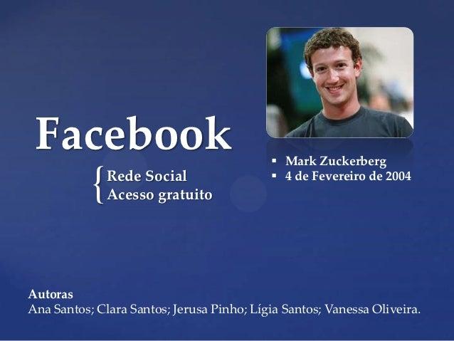 Facebook                                   Mark Zuckerberg           {   Rede Social               Acesso gratuito       ...