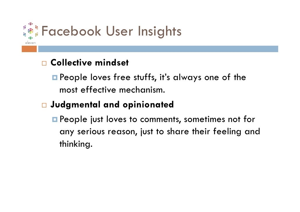 Facebook User Insights Collective mindset   People loves free stuffs, it's always one of the   most effective mechanism. J...