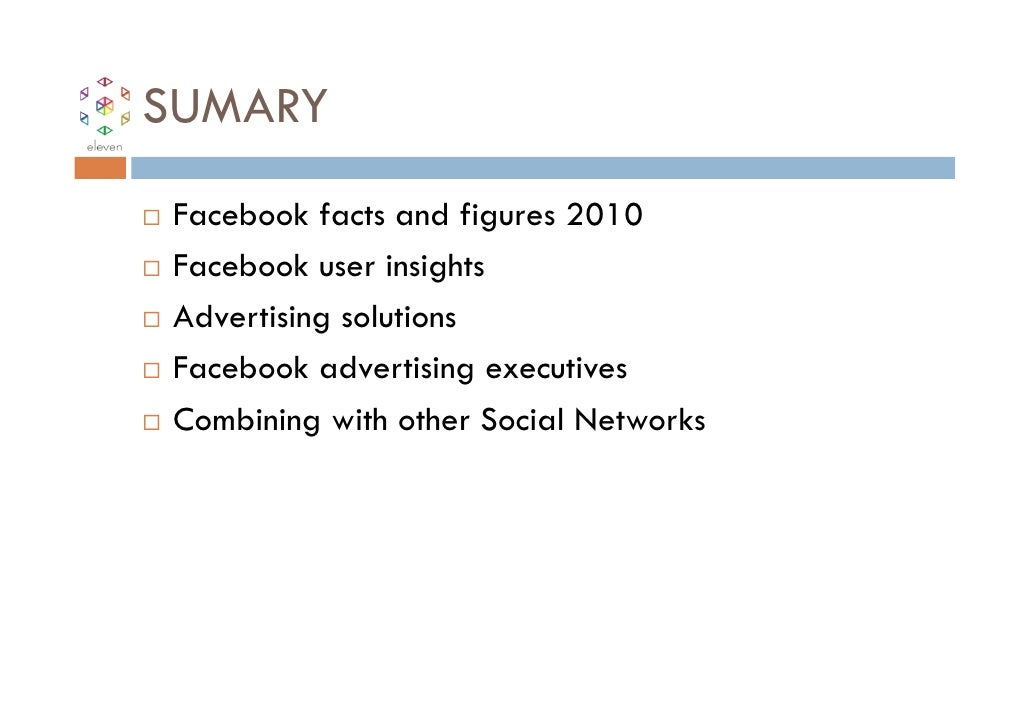 SUMARYFacebook facts and figures 2010Facebook user insightsAdvertising solutionsFacebook advertising executivesCombining w...