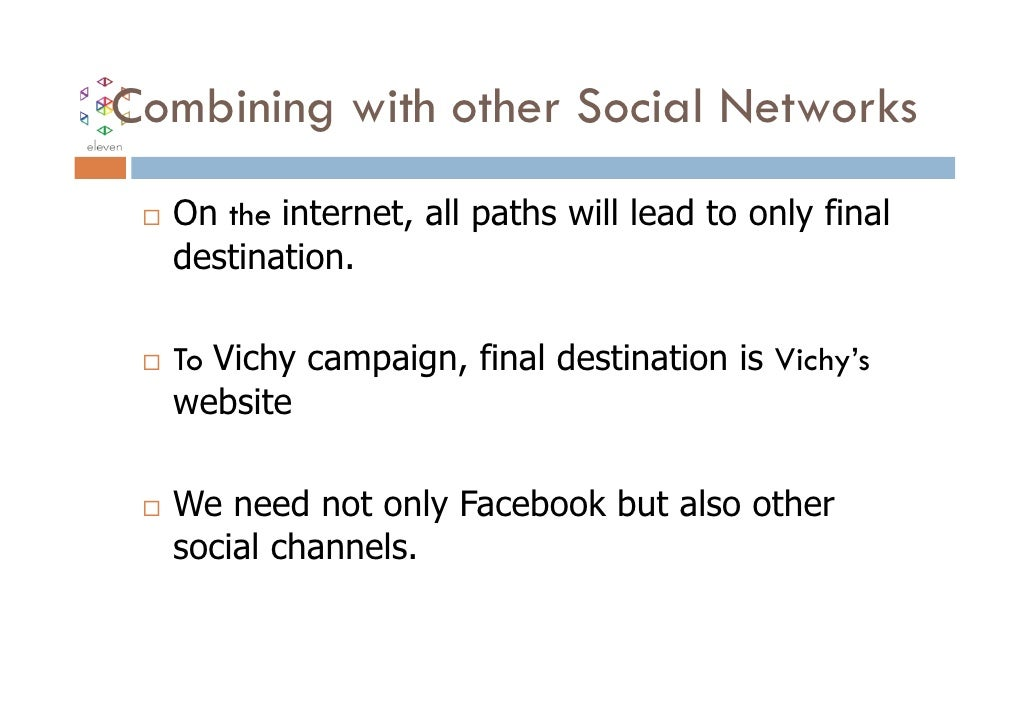 Combining with other Social Networks  On the internet, all paths will lead to only final  destination.  To Vichy campaign,...