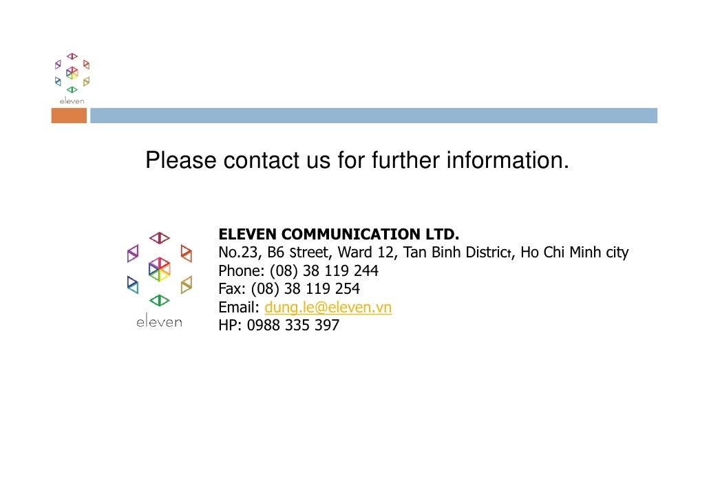 Please contact us for further information.       ELEVEN COMMUNICATION LTD.       No.23, B6 Street, Ward 12, Tan Binh Distr...