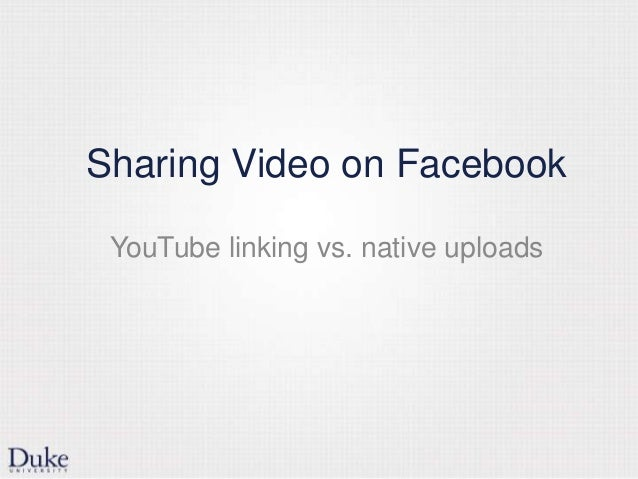 Sharing Video on Facebook YouTube linking vs. native uploads
