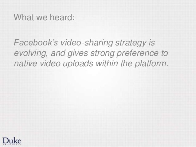 What we heard: Facebook's video-sharing strategy is evolving, and gives strong preference to native video uploads within t...
