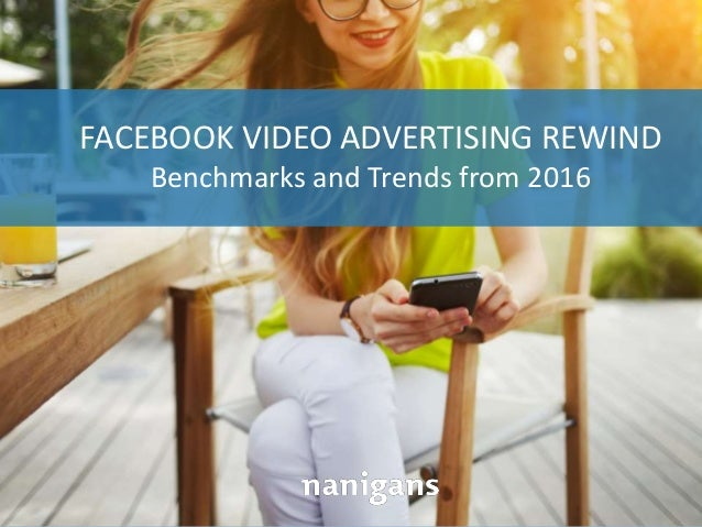 Advertising Automation Software FACEBOOK VIDEO ADVERTISING REWIND Benchmarks and Trends from 2016