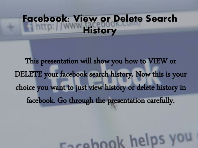 Facebook: View or Delete Search History  This presentation will show you how to VIEW or DELETE your facebook search histor...