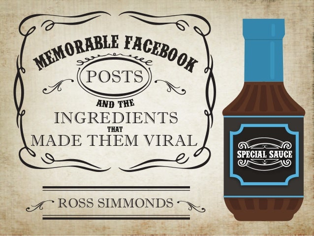 SPECIAL SAUCE MEMORABLE FACEBOOK POSTS INGREDIENTS MADE THEM VIRAL That AND THE ROSS SIMMONDS