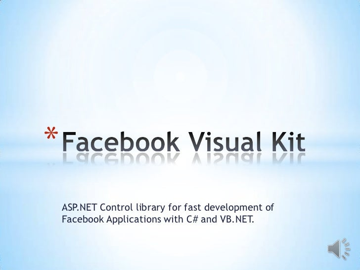 *    ASP.NET Control library for fast development of    Facebook Applications with C# and VB.NET.