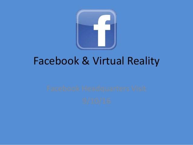 Facebook & Virtual Reality Facebook Headquarters Visit 9/10/16