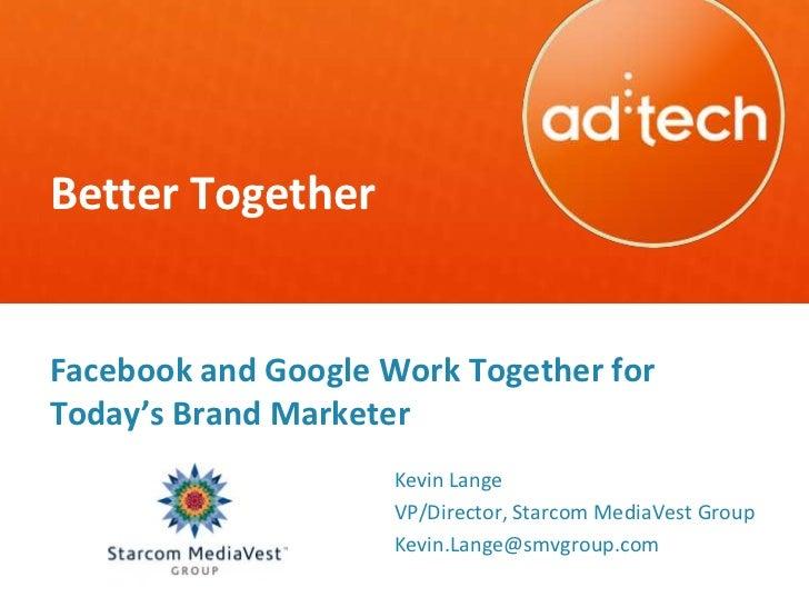 Better TogetherFacebook and Google Work Together forToday's Brand Marketer                     Kevin Lange                ...