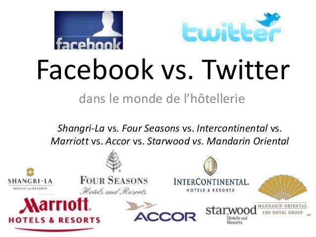 Facebook vs. Twitter       dans le monde de l'hôtellerie  Shangri-La vs. Four Seasons vs. Intercontinental vs. Marriott vs...