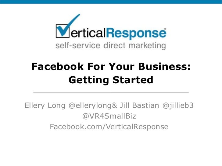Facebook For Your Business:Getting Started<br />Ellery Long @ellerylong & Jill Bastian @jillieb3<br />@VR4SmallBiz<br />Fa...