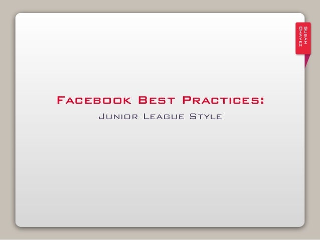 Susan                           ChavezFacebook Best Practices:    Junior League Style