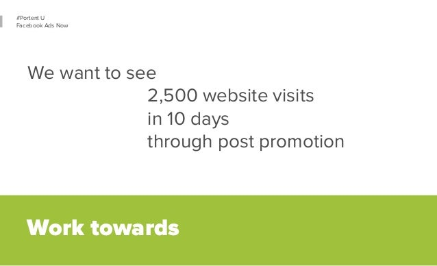 34  #Portent U  Facebook Ads Now  We want to see  2,500 website visits  in 10 days  through post promotion  Work towards