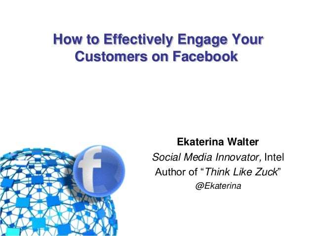How to Effectively Engage Your            Customers on Facebook                             Ekaterina Walter              ...