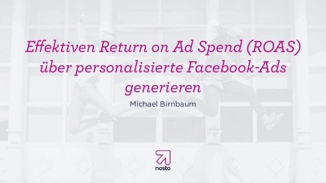 Effektiven Return on Ad Spend (ROAS) über personalisierte Facebook-Ads generieren Michael Birnbaum
