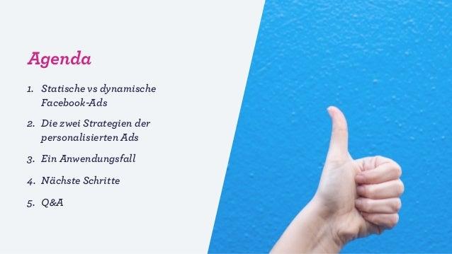 Agenda 1. Statische vs dynamische Facebook-Ads 2. Die zwei Strategien der personalisierten Ads 3. Ein Anwendungsfall 4. Nä...