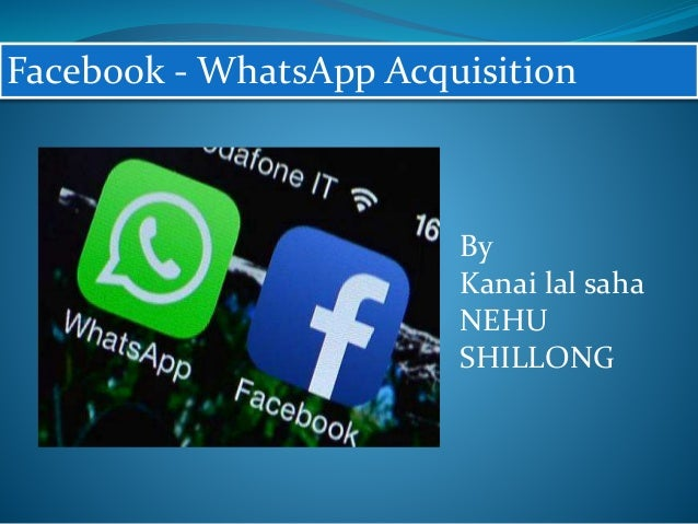 Facebook - WhatsApp Acquisition By Kanai lal saha NEHU SHILLONG