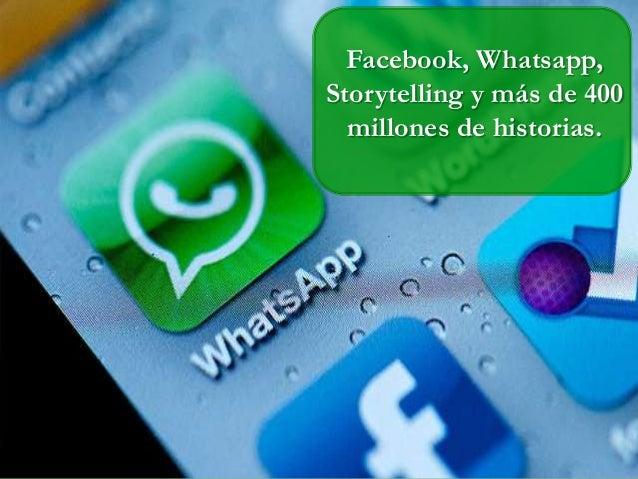 Facebook, Whatsapp, Storytelling y más de 400 millones de historias.