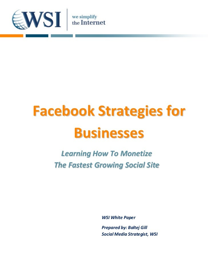 Facebook Strategies for     Businesses     Learning How To Monetize   The Fastest Growing Social Site                 WSI ...