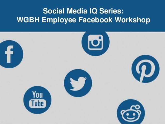 Social Media IQ Series: WGBH Employee Facebook Workshop