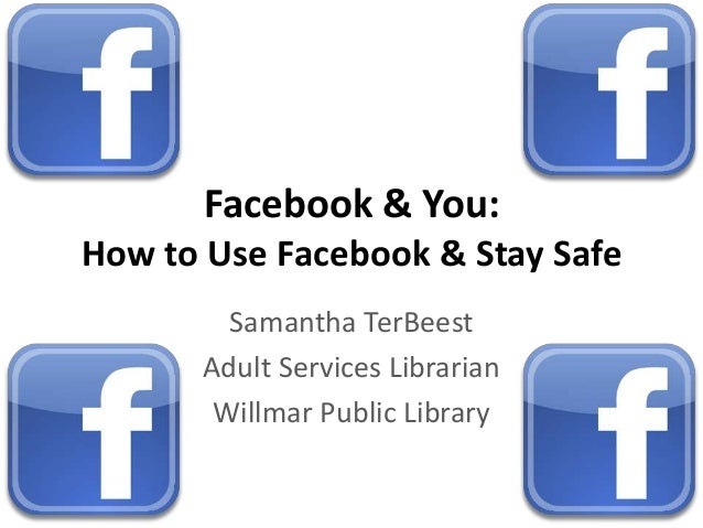 Facebook & You:How to Use Facebook & Stay SafeSamantha TerBeestAdult Services LibrarianWillmar Public Library