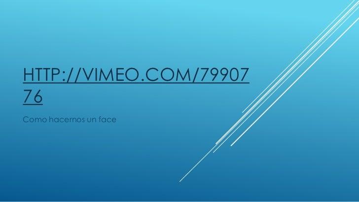 HTTP://VIMEO.COM/7990776Como hacernos un face