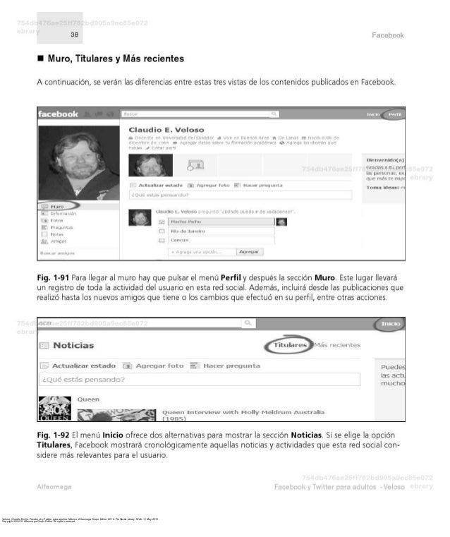 Veloso, Claudio Emilio. Facebook y Twitter para adultos. México: Alfaomega Grupo Editor, 2012. ProQuest ebrary. Web. 11 Ma...