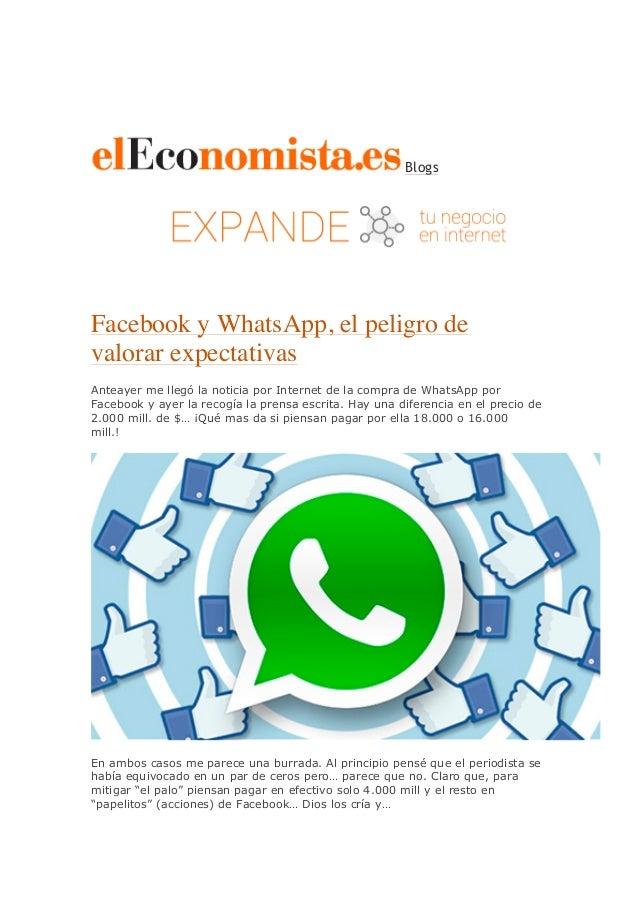 Blogs Facebook y WhatsApp, el peligro de valorar expectativas Anteayer me llegó la noticia por Internet de la compra de Wh...