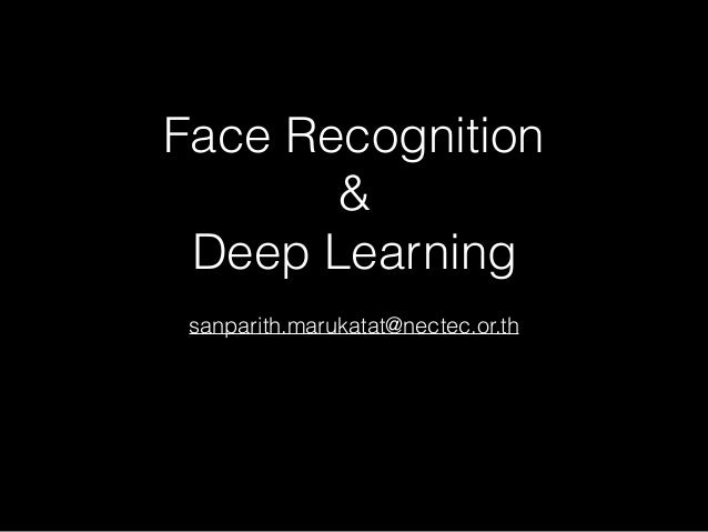 Face Recognition & Deep Learning sanparith.marukatat@nectec.or.th
