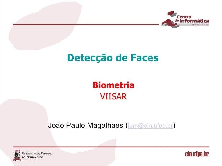 Detecção de Faces               Biometria                VIISAR   João Paulo Magalhães (jpm@cin.ufpe.br)
