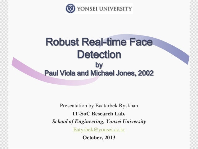 Robust Real-time Face Detection  by Paul Viola and Michael Jones, 2002  Presentation by Baatarbek Ryskhan IT-SoC Research ...