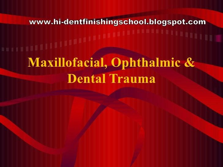 Maxillofacial, Ophthalmic & Dental Trauma www.hi-dentfinishingschool.blogspot.com