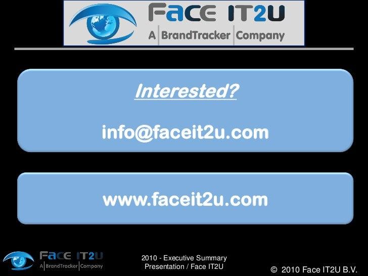 Interested?  info@faceit2u.com   www.faceit2u.com      2010 - Executive Summary      Presentation / Face IT2U   © 2010 Fac...