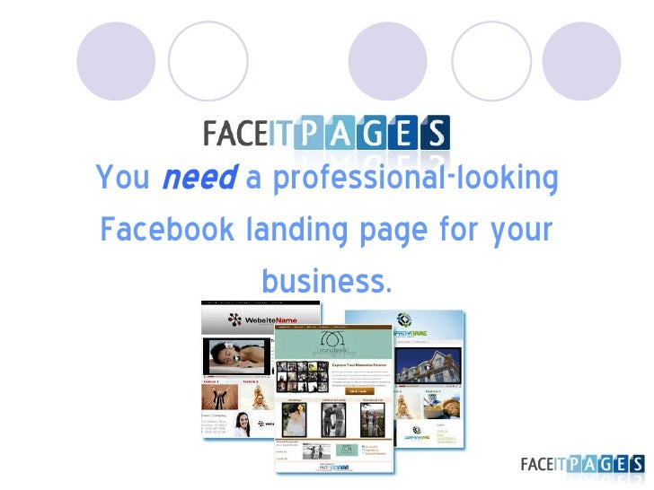 You  need   a professional-looking Facebook   landing page for your business.
