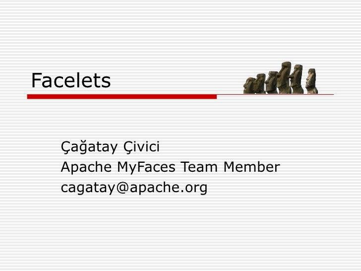 Facelets Çağatay Çivici Apache MyFaces Team Member [email_address]