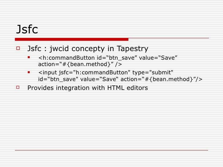 "Jsfc <ul><li>Jsfc :  jwcid  concepty in Tapestry </li></ul><ul><ul><li><h:commandButton id=""btn_save"" value=""Save"" action=..."