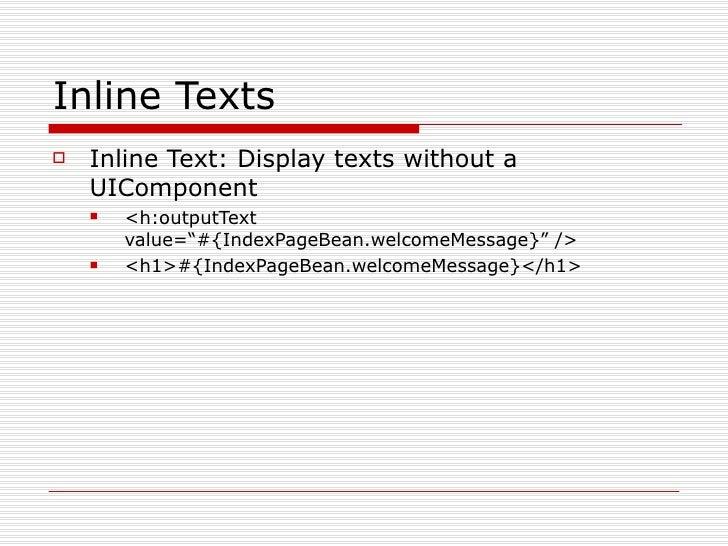 "Inline Texts <ul><li>Inline Text: Display texts without a UIComponent </li></ul><ul><ul><li><h:outputText value=""#{IndexPa..."